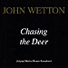 John Wetton: Chasing The Deer
