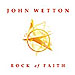 John Wetton: Rock Of Faith