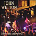 John Wetton: Live In The Underworld